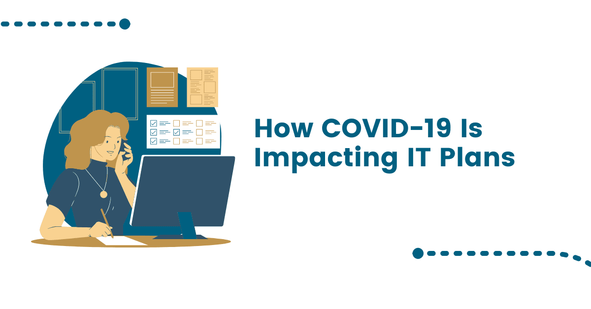 Survey Findings – How COVID-19 Is Impacting IT Plans