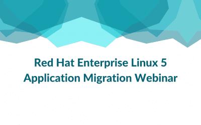 Webinar on Red Hat Enterprise Linux 5 Application Migration