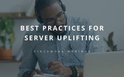 Best Practices for Server Uplifting Webinar