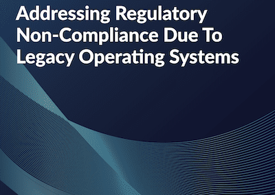 Addressing Regulatory Non-Compliance Due to Legacy Operating Systems