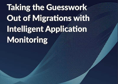 Taking The Guesswork out of Migrations with Intelligent Application Monitoring