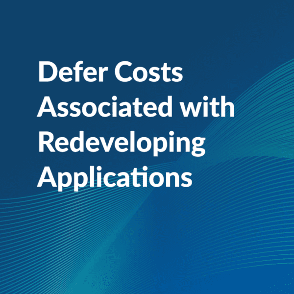 Deferring Application Development – Reduce Redevelopment Costs