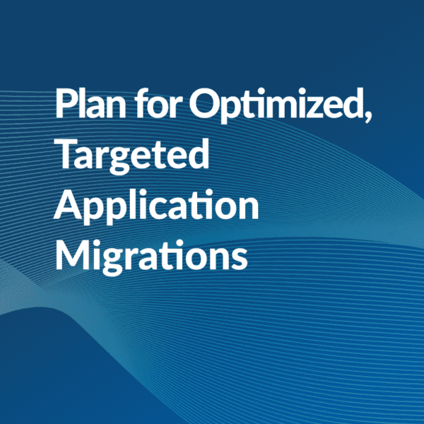 Plan for Optimized, Targeted Application Migrations