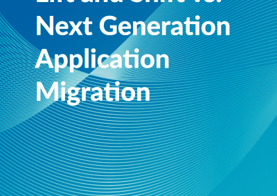 Lift and Shift Vs. Next Generation Application Migration