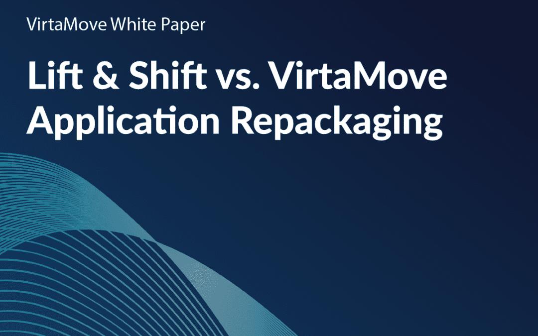 Application Repackaging: Lift & Shift vs. VirtaMove